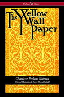 The Yellow Wallpaper (Wisehouse Classics - First 1892 Edition, with the Original Illustrations by Joseph Hen…