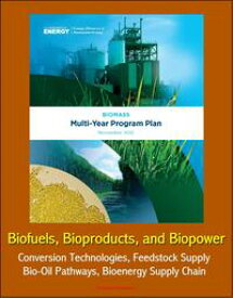 2012 Biomass Multi-Year Program Plan: Biofuels, Bioproducts, and Biopower - Conversion Technologies, Feedstock Supply, Bio-Oil Pathways, Bioenergy Supply Chain【電子書籍】[ Progressive Management ]