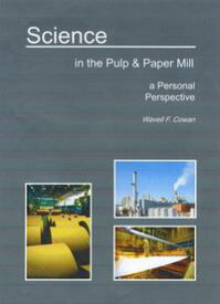 Science in the Pulp & Paper Mill ... A Personal Perspective【電子書籍】[ Wavell Cowan ]