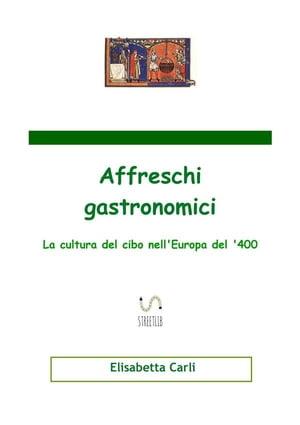 Affreschi gastronomici, la cultura del cibo nell'Europa del '400【電子書籍】[ Elisabetta Carli ]