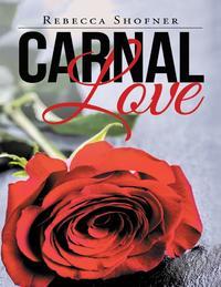 Carnal Love【電子書籍】[ Rebecca Shofner ]