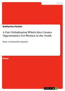 A Fair Globalization Which Also Creates Opportunities For Women in the South