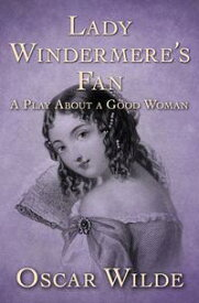 Lady Windermere's FanA Play About a Good Woman【電子書籍】[ Oscar Wilde ]