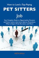 How to Land a Top-Paying Pet sitters Job: Your Complete Guide to Opportunities, Resumes and Cover Letters, I…