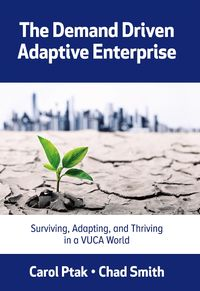 The Demand Driven Adaptive EnterpriseSurviving, Adapting, and Thriving in a VUCA World【電子書籍】[ Carol Ptak ]