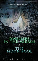 The Lost World Novels: Dwellers in the Mirage & The Moon Pool