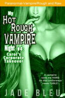 My Hot Rough Vampire Night 4: Carol's Corporate Takeover