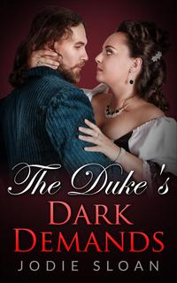 The Duke's Dark DemandsThe Duke Of Desire, #1【電子書籍】[ Jodie Sloan ]