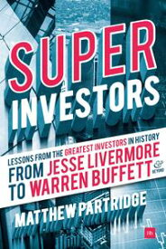 SuperinvestorsLessons from the greatest investors in history - from Jesse Livermore to Warren Buffett and beyond【電子書籍】[ Matthew Partridge ]