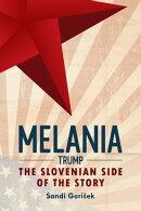 Melania Trump: The Slovenian Side of the Story