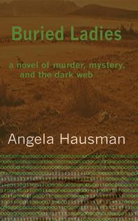 Buried LadiesA Novel of Murder, Mystery, and the Dark Web【電子書籍】[ Angela Hausman ]