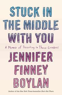 Stuck in the Middle with YouA Memoir of Parenting in Three Genders【電子書籍】[ Jennifer Finney Boylan ]