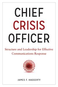 Chief Crisis OfficerStructure and Leadership for Effective Communications Response【電子書籍】[ James F. Haggerty ]