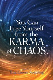 You Can Free Yourself from the Karma of Chaos【電子書籍】[ Tina Louise Spalding ]