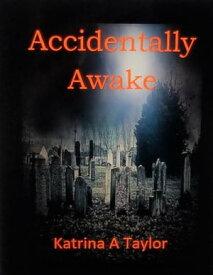 Accidentally Awake【電子書籍】[ Katrina A Taylor ]