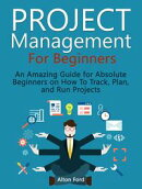 Project Management For Beginners: An Amazing Guide for Absolute Beginners on How To Track, Plan, and Run Pro…