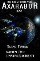 Die Raumflotte von Axarabor # 22: Samen der Unsterblichkeit