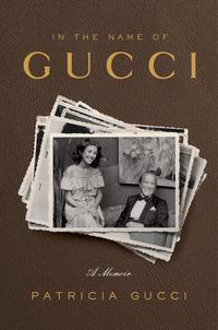 In the Name of GucciA Memoir【電子書籍】[ Patricia Gucci ]