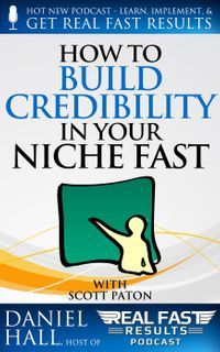 How to Build Credibility in Your Niche FastReal Fast Results, #45【電子書籍】[ Daniel Hall ]