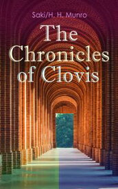 The Chronicles of ClovisIncluding Esm?, The Match-Maker, Tobermory, Sredni Vashtar, Wratislav, The Easter Egg, The Music on the Hill, The Peace Offering, The Hounds of Fate, Adrian, The Quest…【電子書籍】[ Saki ]