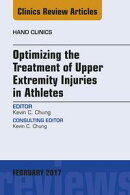 Optimizing the Treatment of Upper Extremity Injuries in Athletes, An Issue of Hand Clinics, E-Book