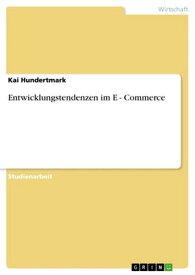 Entwicklungstendenzen im E - Commerce【電子書籍】[ Kai Hundertmark ]