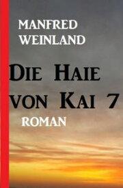 Die Haie von Kai 7【電子書籍】[ Manfred Weinland ]