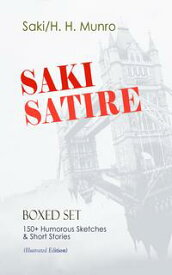 SAKI SATIRE Boxed Set: 150+ Humorous Sketches & Short Stories (Illustrated Edition)Reginald, Reginald in Russia and Other Sketches, The Chronicles of Clovis, Beasts and Super-Beasts, The Toys of Peace and Other Papers, The Square Egg and【電子書籍】