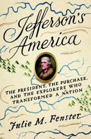 Jefferson's AmericaThe President, the Purchase, and the Explorers Who Transformed a Nation【電子書籍】[ Julie M. Fenster ]