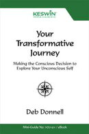 Your Transformative Journey: Making the Conscious Decision to Explore Your Unconscious Self