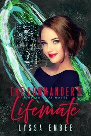 The Commander's Lifemate (A Delta Blue Novel) A SciFi Alien Romance【電子書籍】[ Lyssa EmBee ]