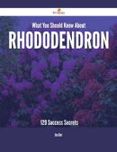 What You Should Know About Rhododendron - 129 Success Secrets
