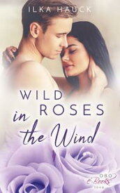 Wild Roses in the Wind【電子書籍】[ Ilka Hauck ]