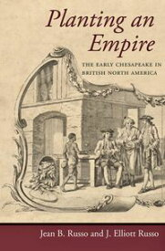 Planting an EmpireThe Early Chesapeake in British North America【電子書籍】[ Jean B. Russo ]