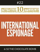 "Perfect 10 International Espionage Plots #22-6 ""THE CHOCOLATE BOMB"""