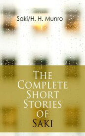 The Complete Short Stories of SakiReginald, Reginald in Russia and Other Sketches, The Chronicles of Clovis, Beasts and Super-Beasts, The Toys of Peace and Other Papers, The Square Egg and Other Sketches, Dogged & Other Tales【電子書籍】[ Saki ]