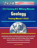 21st Century U.S. Military Manuals: Geology Training Manual 3-34.61 - Relating the Science to Military Engin…