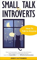 Small Talk For Introverts: How To Talk To Anyone: Start A Conversation, Overcome Social Anxiety, Make Friend…