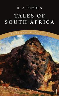 Tales of South Africa【電子書籍】[ H. A. Bryden ]