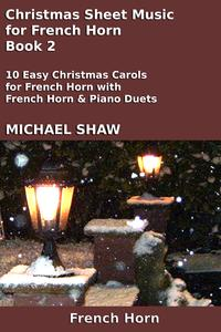 Christmas Sheet Music for French Horn: Book 2【電子書籍】[ Michael Shaw ]