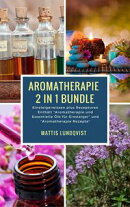 Aromatherapie 2 in 1 Bundle - Einsteigerwissen plus Rezepturen