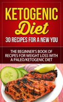Ketogenic Diet - 30 Recipes for a New You - The Beginner's Book of Recipes for Weight Loss with a Paleo/Ket…