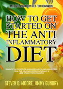 Anti Inflammatory Diet for Beginners - How to Get Started on the Anti Inflammatory Diet