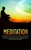 Meditation - Quality Beginners Guide Book for Meditation & Mindfulness - The Techniques You Have To Know To …