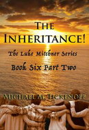 The Inheritance! Part Two, The Final Book of the Luke Mitchner Series