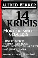 14 Krimis: Mörder sind geduldig: Thriller Sammelband 9013