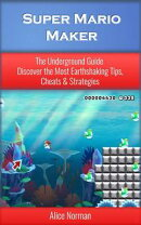 Super Mario Maker: The Underground Guide ? Discover the Most Earthshaking Tips, Cheats & Strategies (Super …