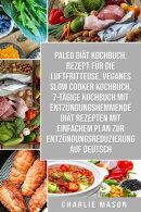 Paleo Diät Kochbuch & Rezept für die Luftfritteuse & Veganes Slow Cooker Kochbuch & 7-tägige Kochbuch mit…