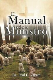 El manual del ministro【電子書籍】[ Dr. Paul G. Caram ]