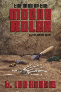The Case of the Moche Rolex【電子書籍】[ T. Lee Harris ]